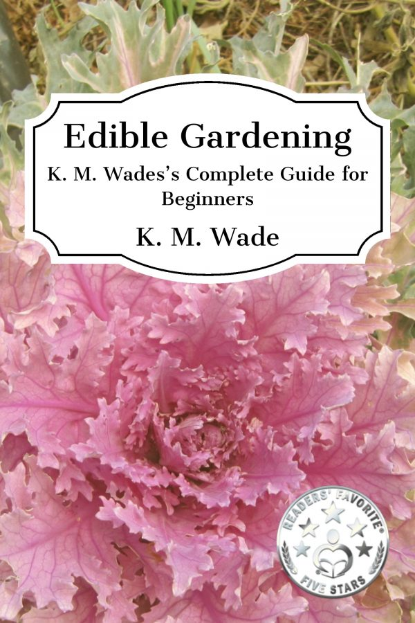 Book cover - Edible Gardening: K. M. Wade's Complete Guide for Beginners - a photo of a pink brassica has the title text overlaid as well as a readers' favourite 5 star award sticker