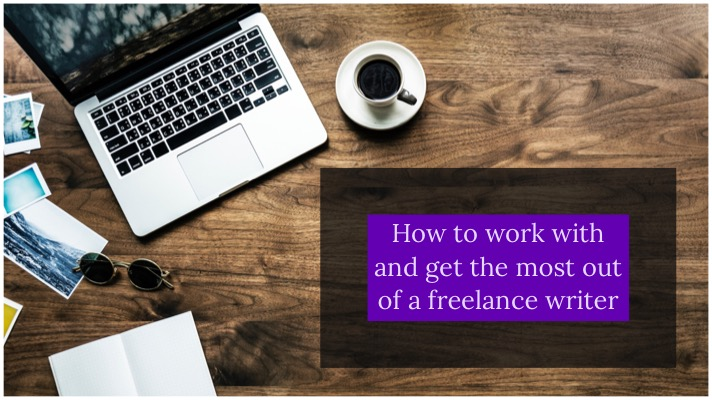 How to work with and get the most out of a freelance writer - this heading is overlaid over an image of a wooden desk laid out with a laptop, photos, sunnies, not book and coffee