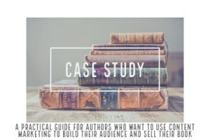 Content marketing for authors - a photo of some books is overlaid with the words 'case study' and the article title is underneath