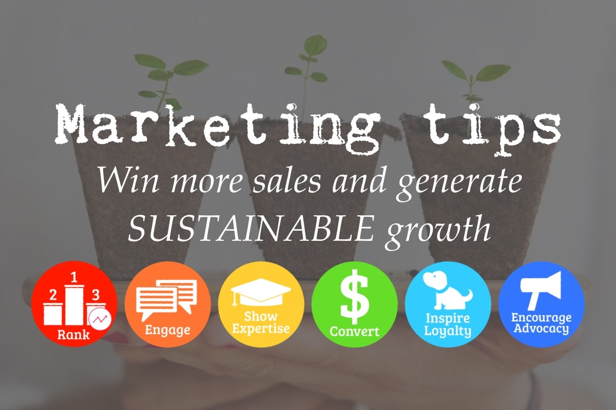 Marketing tips to help you win more sales and generate SUSTAINABLE growth — rank, engage, show expertise, convert, inspire loyalty and encourage advocacy