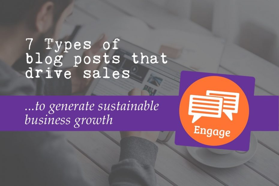 7 Types of blog posts that drive sales featured image. The image also features the engage icon and text that says ... to generate sustainable business growth. In the background, a person reads an engaging blog post.