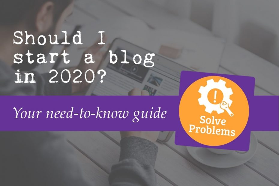 'Should I start a blog in 2020?' Featured image. Also features the text 'your need-to-know guide'. The background of the image shows a man reading a blog and the 'solve problems' icon is overlaid