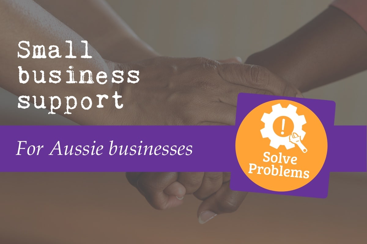 Support for Australian small businesses Blog post featured image shows this is about solving your problems
