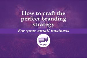 How to craft the perfect branding strategy for your small business to effectively engage with your target market and grow your business