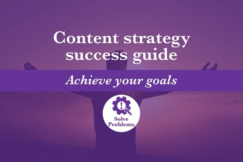 Content strategy success guide featured image includes a silhouette of a person celebrating their success to a beautiful sunset. The blog post title and the words 'achieve your goals' are overlaid over the image. The K. M. Wade 'solve problems' icon is also overlaid over the image.