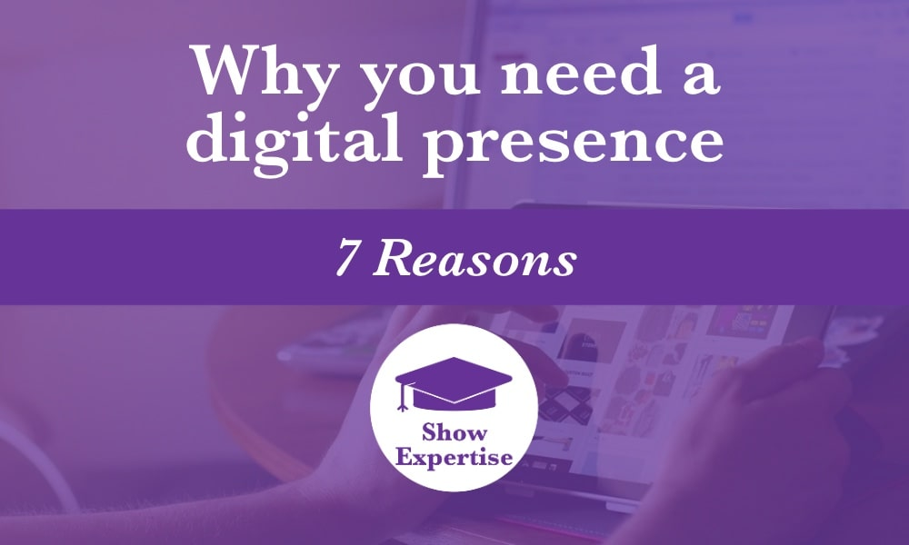 7 reasons you need a digital presence is exemplified by an image of a tablet and desktop computer displaying a digital presence overlaid with the K. M. Wade 'show expertise' logo